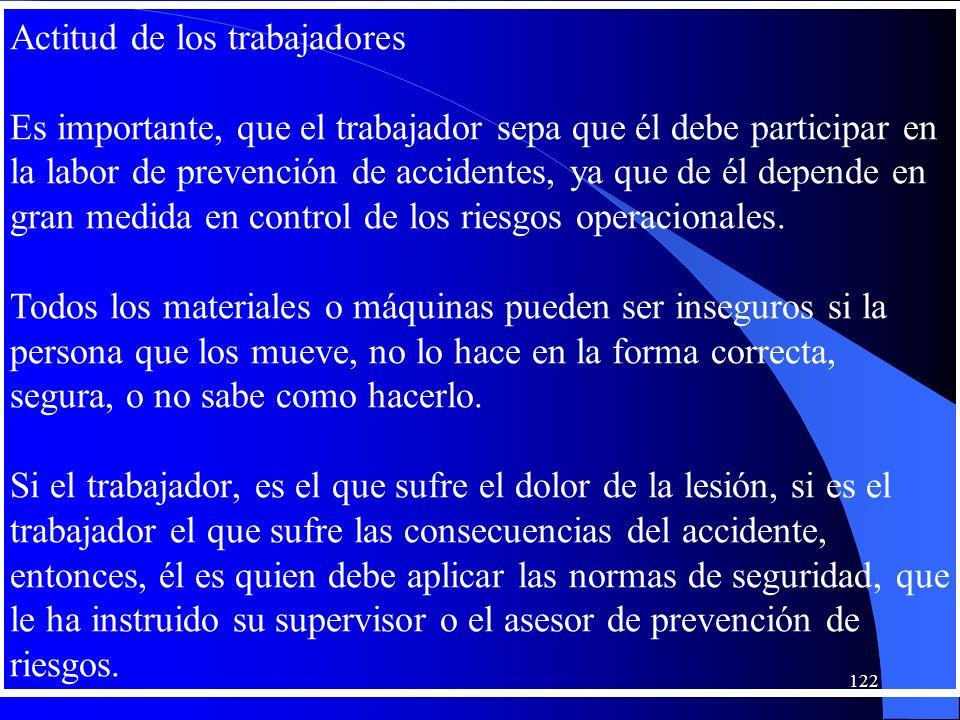 Actitud de los trabajadores Es importante, que el trabajador sepa que él debe participar en la labor de prevención de accidentes, ya que de él depende