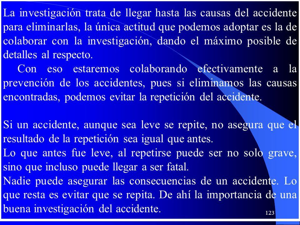 La investigación trata de llegar hasta las causas del accidente para eliminarlas, la única actitud que podemos adoptar es la de colaborar con la inves