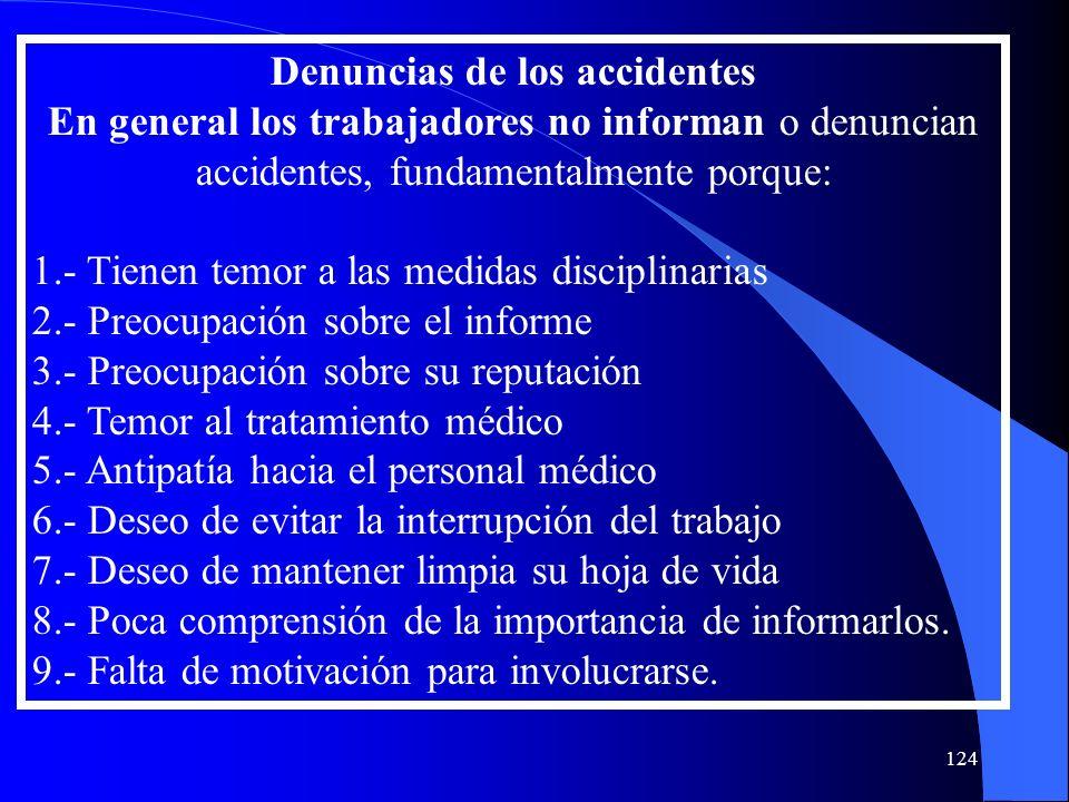 Denuncias de los accidentes En general los trabajadores no informan o denuncian accidentes, fundamentalmente porque: 1.- Tienen temor a las medidas di