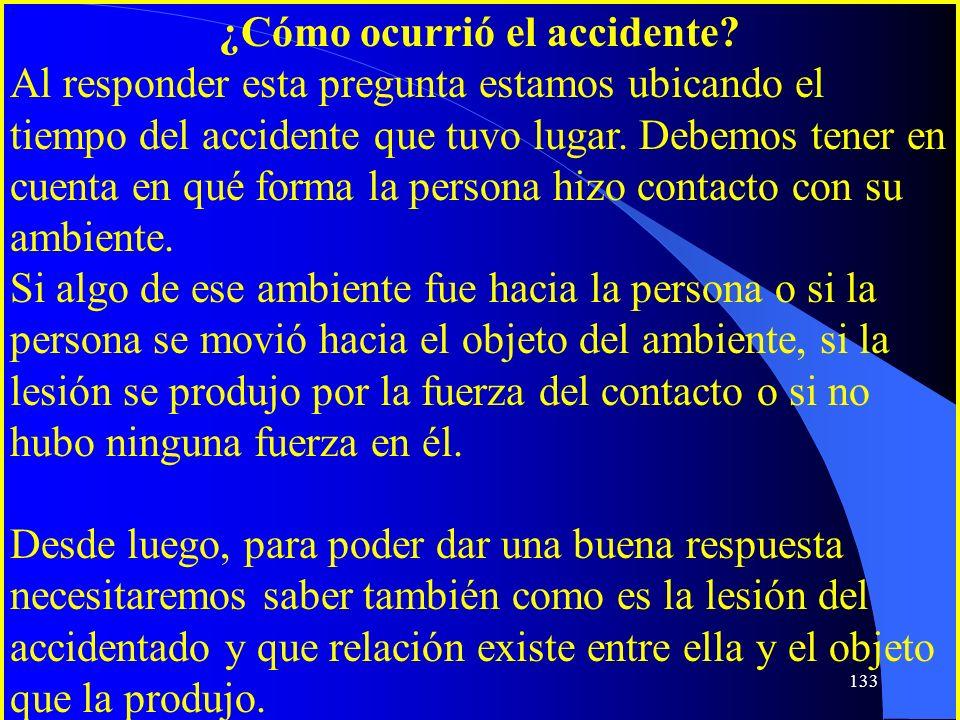 ¿Cómo ocurrió el accidente? Al responder esta pregunta estamos ubicando el tiempo del accidente que tuvo lugar. Debemos tener en cuenta en qué forma l