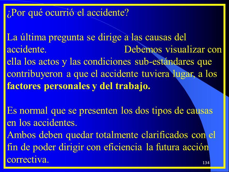 ¿Por qué ocurrió el accidente? La última pregunta se dirige a las causas del accidente. Debemos visualizar con ella los actos y las condiciones sub-es