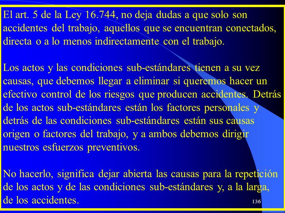 El art. 5 de la Ley 16.744, no deja dudas a que solo son accidentes del trabajo, aquellos que se encuentran conectados, directa o a lo menos indirecta