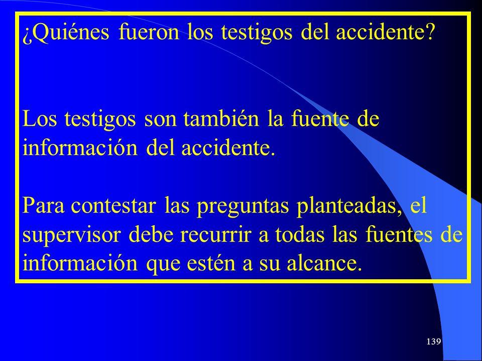 ¿Quiénes fueron los testigos del accidente? Los testigos son también la fuente de información del accidente. Para contestar las preguntas planteadas,