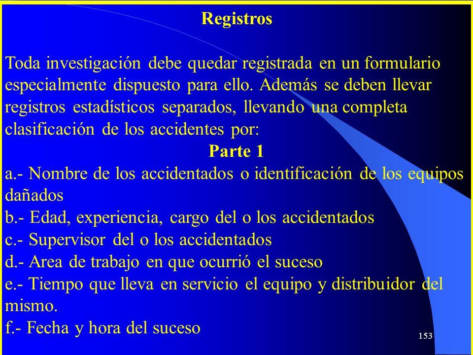 Registros Toda investigación debe quedar registrada en un formulario especialmente dispuesto para ello. Además se deben llevar registros estadísticos
