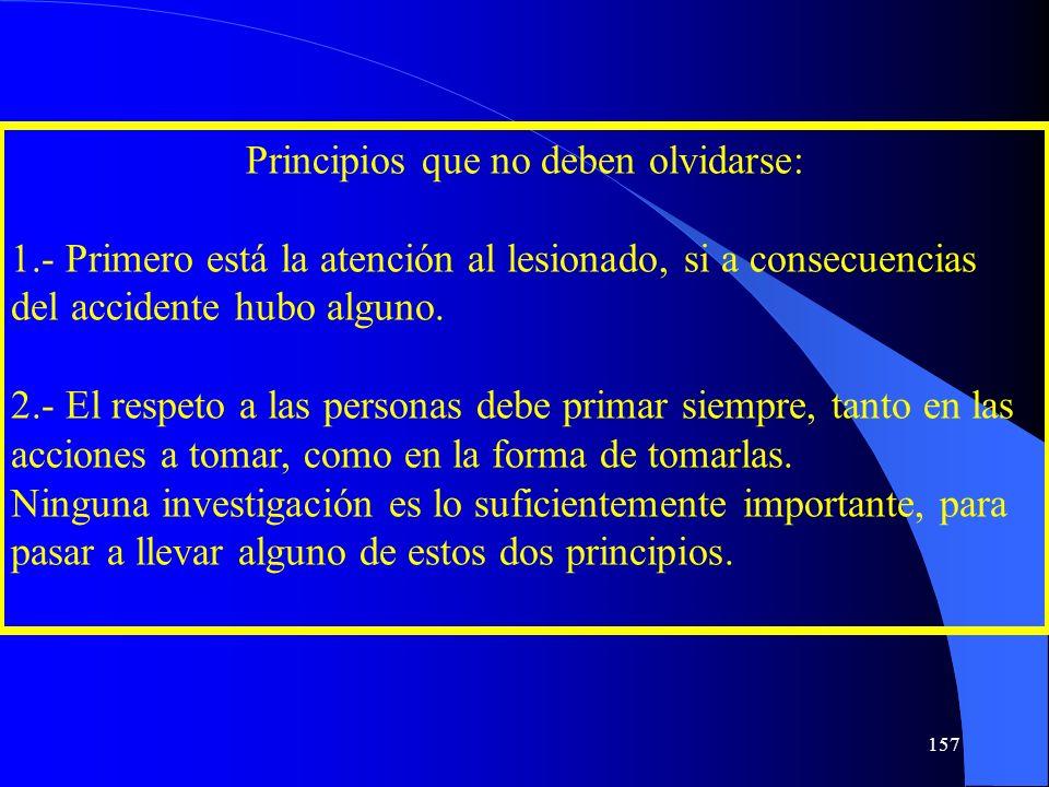 Principios que no deben olvidarse: 1.- Primero está la atención al lesionado, si a consecuencias del accidente hubo alguno. 2.- El respeto a las perso