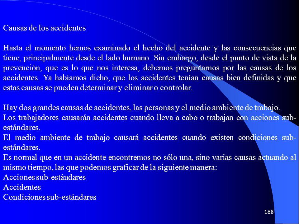 Causas de los accidentes Hasta el momento hemos examinado el hecho del accidente y las consecuencias que tiene, principalmente desde el lado humano. S