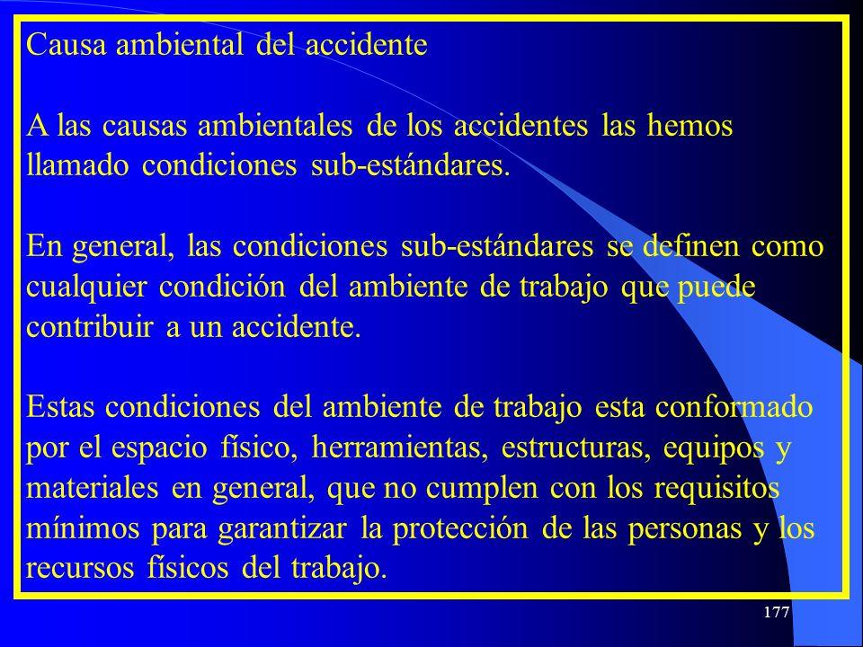 Causa ambiental del accidente A las causas ambientales de los accidentes las hemos llamado condiciones sub-estándares. En general, las condiciones sub