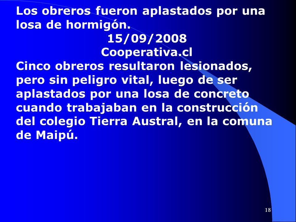 Los obreros fueron aplastados por una losa de hormigón. 15/09/2008 Cooperativa.cl Cinco obreros resultaron lesionados, pero sin peligro vital, luego d