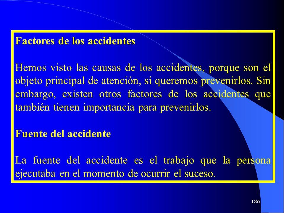 Factores de los accidentes Hemos visto las causas de los accidentes, porque son el objeto principal de atención, si queremos prevenirlos. Sin embargo,