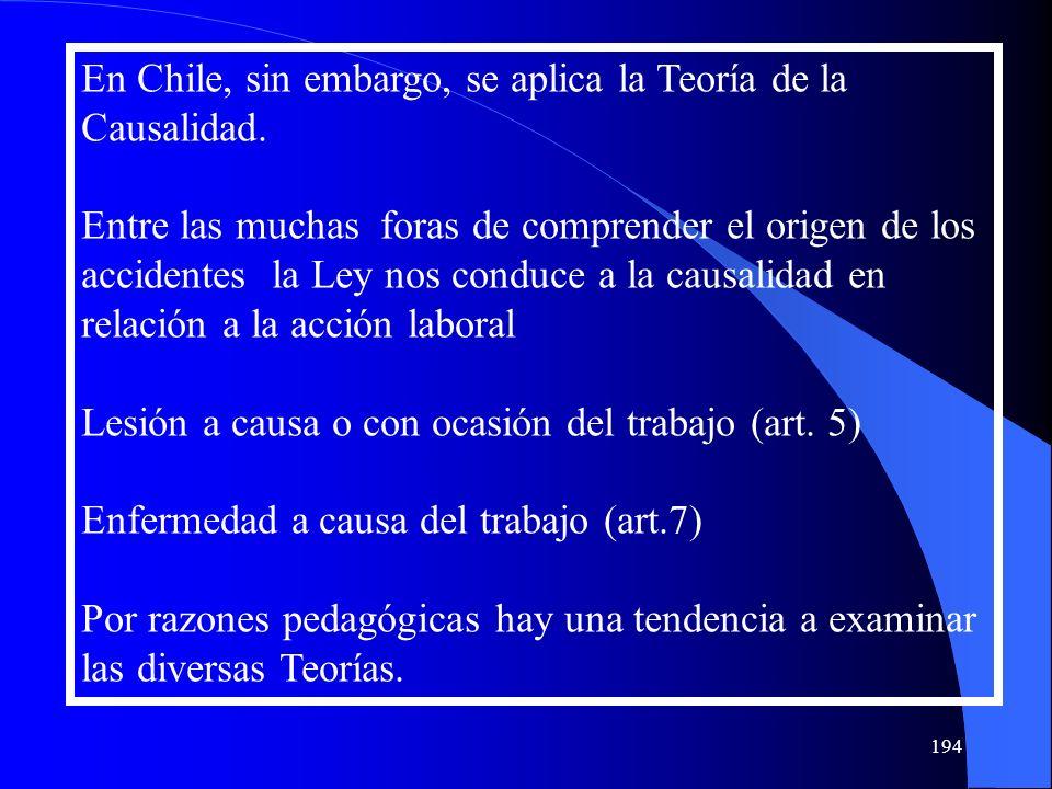 En Chile, sin embargo, se aplica la Teoría de la Causalidad. Entre las muchas foras de comprender el origen de los accidentes la Ley nos conduce a la