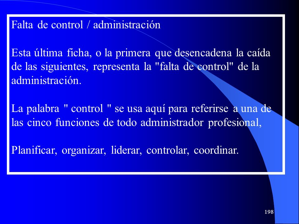 Falta de control / administración Esta última ficha, o la primera que desencadena la caída de las siguientes, representa la
