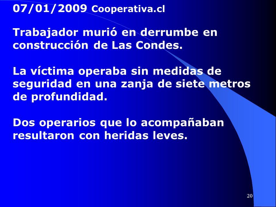 07/01/2009 Cooperativa.cl Trabajador murió en derrumbe en construcción de Las Condes. La víctima operaba sin medidas de seguridad en una zanja de siet