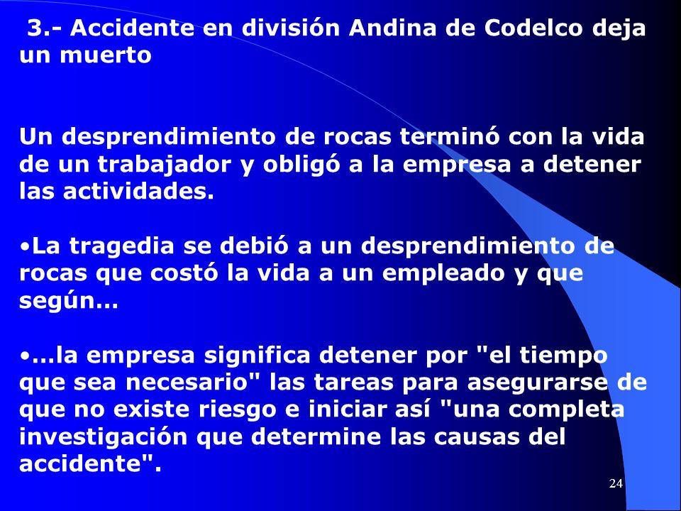 3.- Accidente en división Andina de Codelco deja un muerto Un desprendimiento de rocas terminó con la vida de un trabajador y obligó a la empresa a de