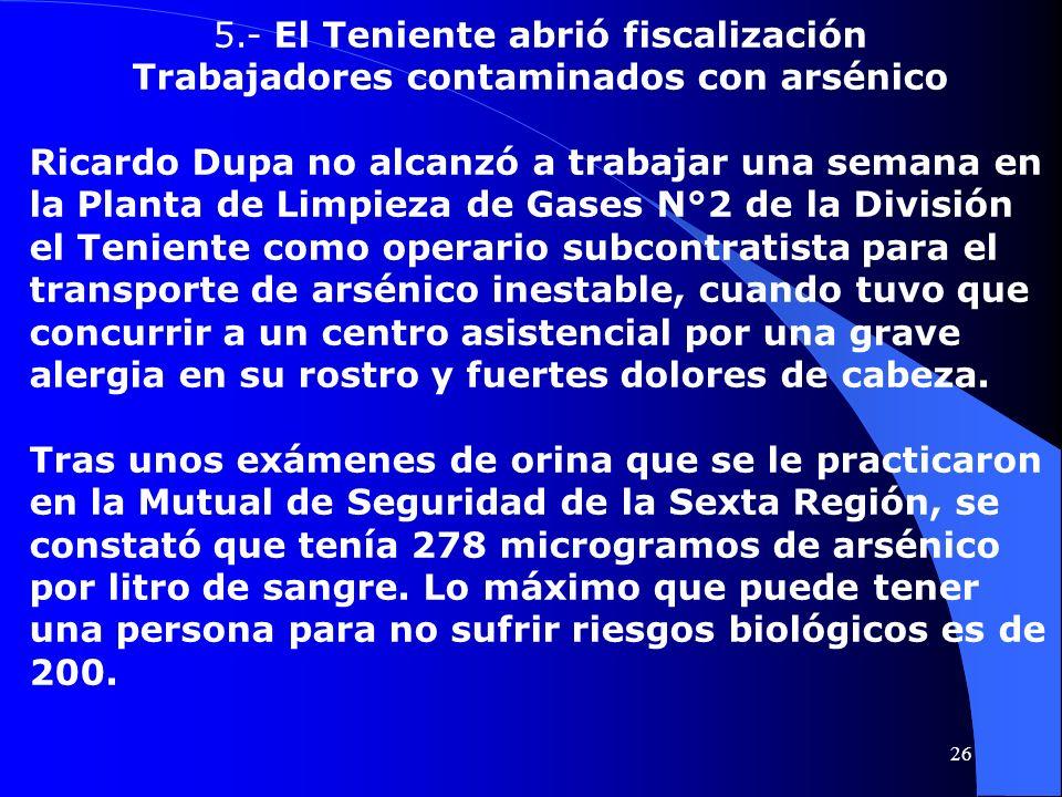 5.- El Teniente abrió fiscalización Trabajadores contaminados con arsénico Ricardo Dupa no alcanzó a trabajar una semana en la Planta de Limpieza de G