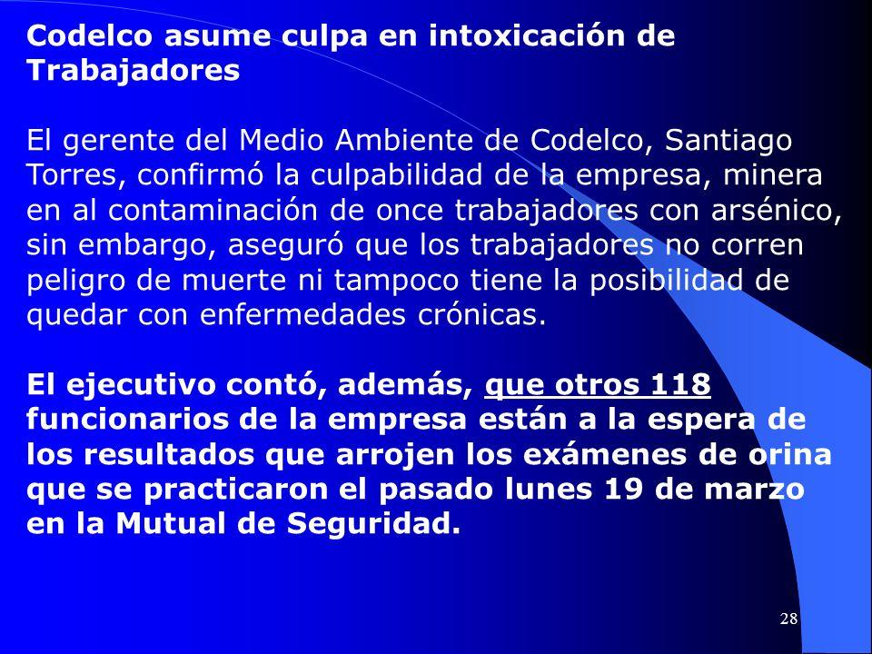 Codelco asume culpa en intoxicación de Trabajadores El gerente del Medio Ambiente de Codelco, Santiago Torres, confirmó la culpabilidad de la empresa,