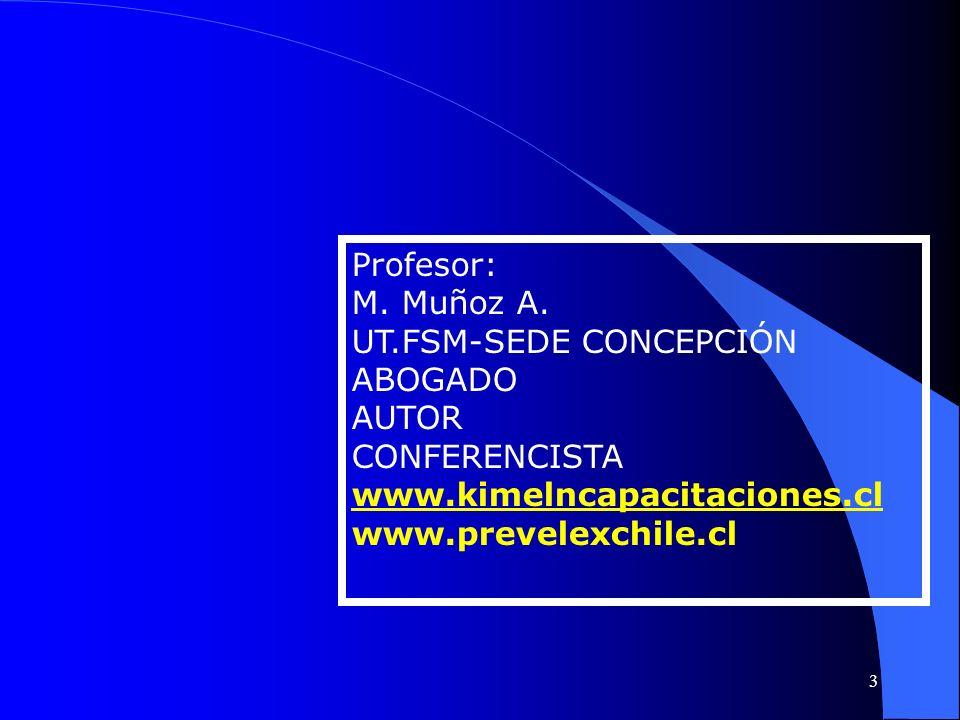 Profesor: M. Muñoz A. UT.FSM-SEDE CONCEPCIÓN ABOGADO AUTOR CONFERENCISTA www.kimelncapacitaciones.cl www.prevelexchile.cl 3
