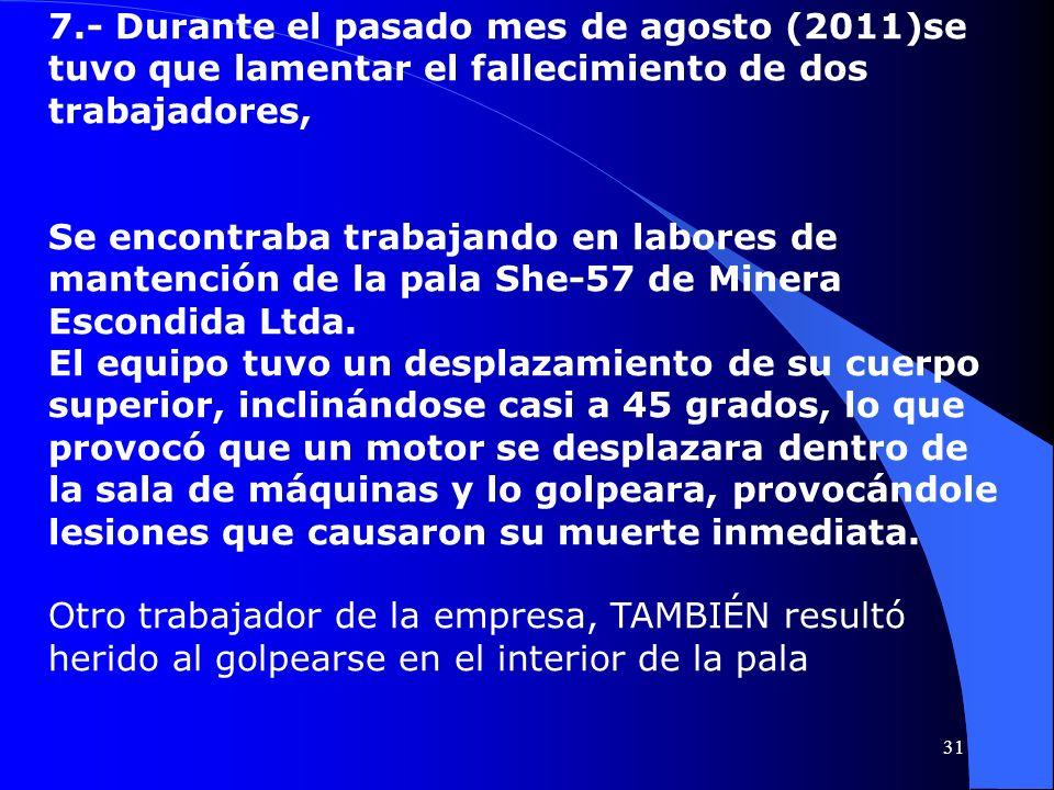 7.- Durante el pasado mes de agosto (2011)se tuvo que lamentar el fallecimiento de dos trabajadores, Se encontraba trabajando en labores de mantención