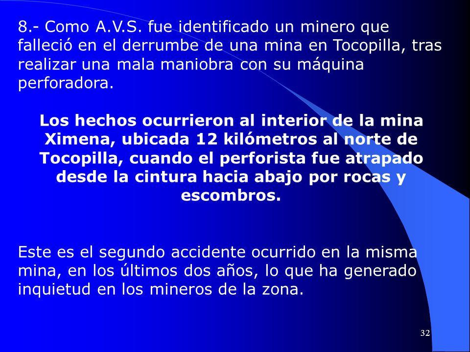 8.- Como A.V.S. fue identificado un minero que falleció en el derrumbe de una mina en Tocopilla, tras realizar una mala maniobra con su máquina perfor