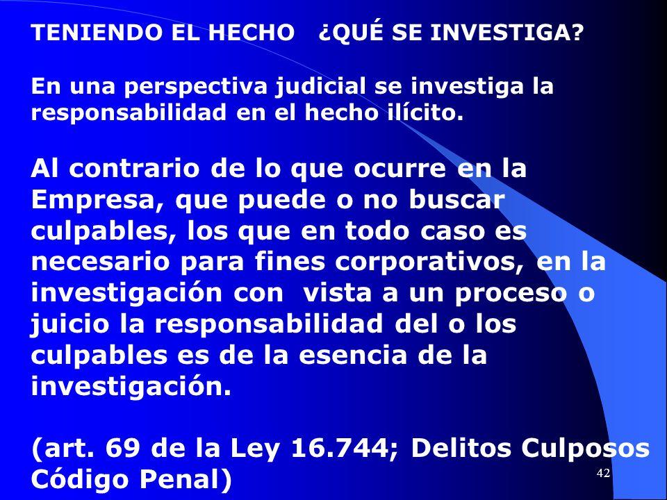 TENIENDO EL HECHO ¿QUÉ SE INVESTIGA? En una perspectiva judicial se investiga la responsabilidad en el hecho ilícito. Al contrario de lo que ocurre en