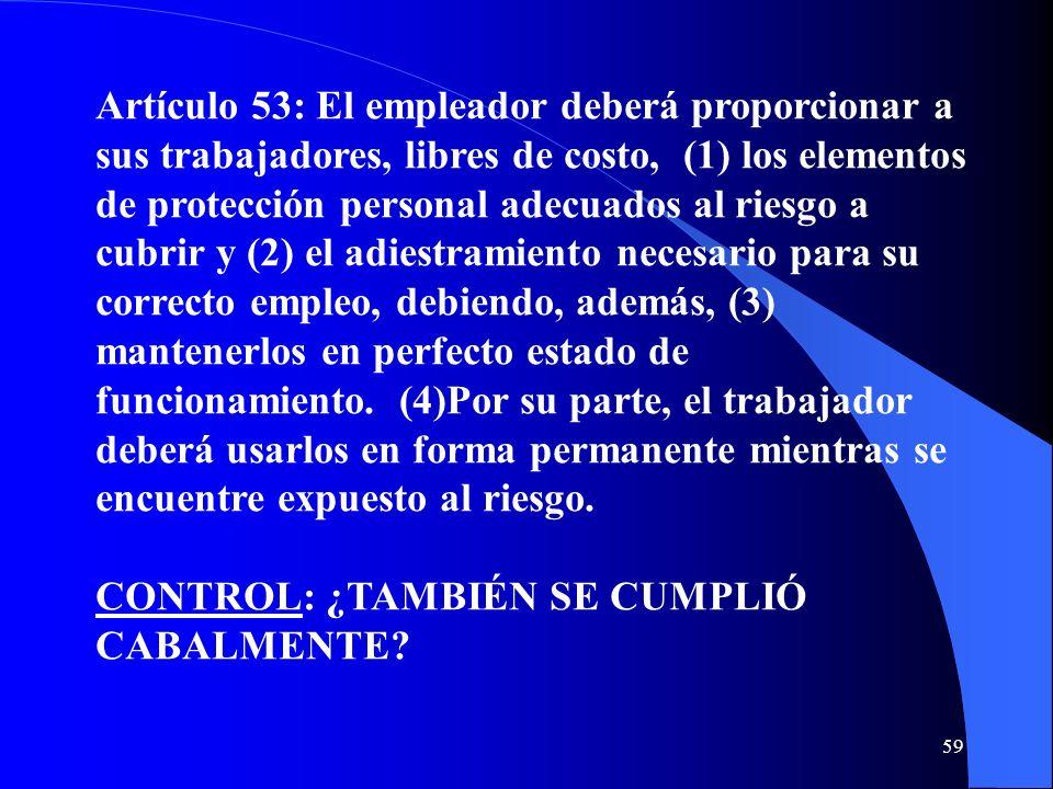 Artículo 53: El empleador deberá proporcionar a sus trabajadores, libres de costo, (1) los elementos de protección personal adecuados al riesgo a cubr