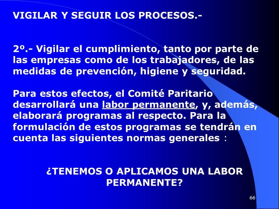 VIGILAR Y SEGUIR LOS PROCESOS.- 2º.- Vigilar el cumplimiento, tanto por parte de las empresas como de los trabajadores, de las medidas de prevención,