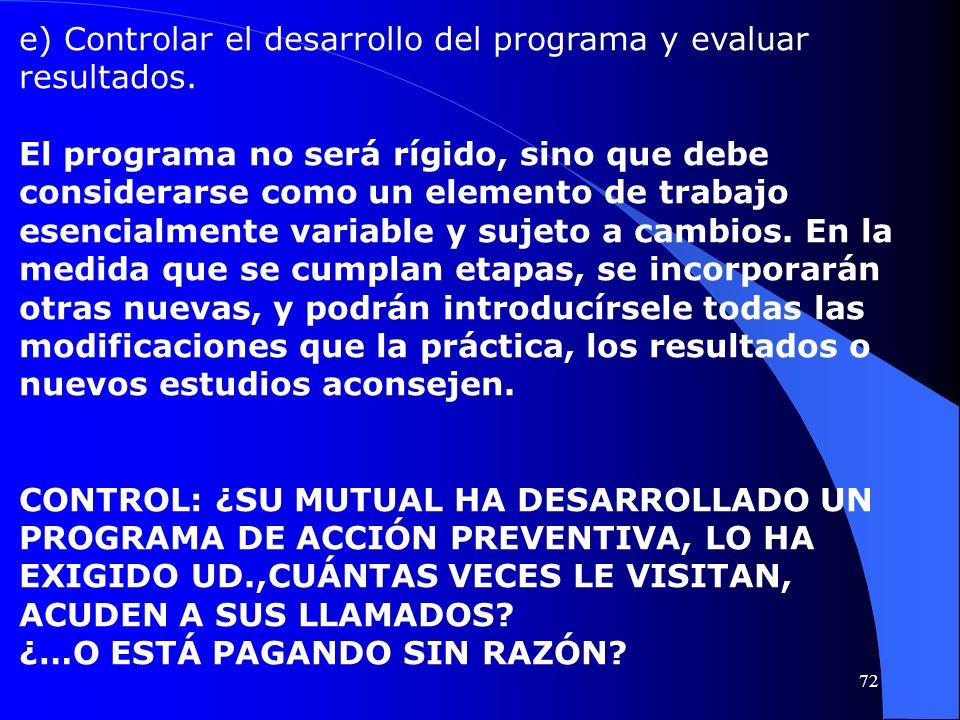 e) Controlar el desarrollo del programa y evaluar resultados. El programa no será rígido, sino que debe considerarse como un elemento de trabajo esenc