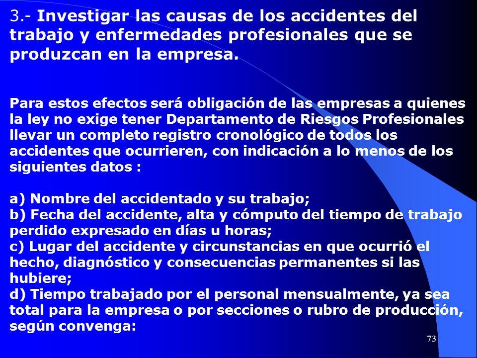 3.- Investigar las causas de los accidentes del trabajo y enfermedades profesionales que se produzcan en la empresa. Para estos efectos será obligació