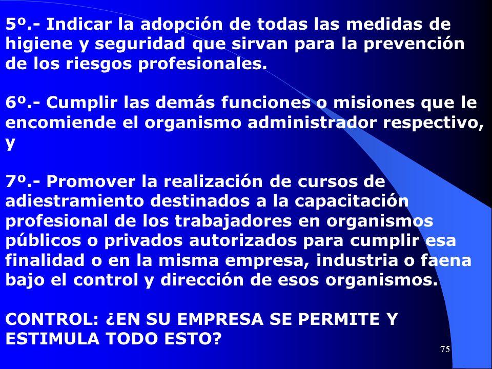 5º.- Indicar la adopción de todas las medidas de higiene y seguridad que sirvan para la prevención de los riesgos profesionales. 6º.- Cumplir las demá