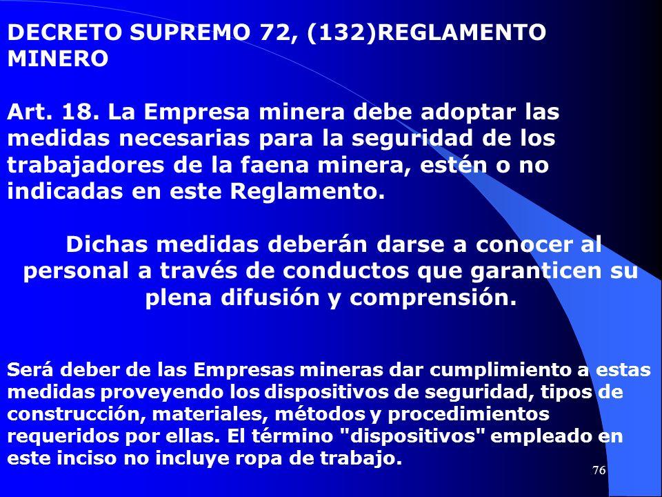 DECRETO SUPREMO 72, (132)REGLAMENTO MINERO Art. 18. La Empresa minera debe adoptar las medidas necesarias para la seguridad de los trabajadores de la