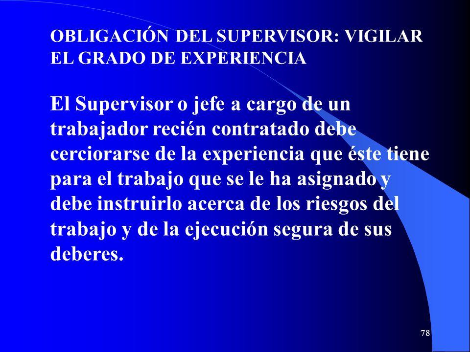 OBLIGACIÓN DEL SUPERVISOR: VIGILAR EL GRADO DE EXPERIENCIA El Supervisor o jefe a cargo de un trabajador recién contratado debe cerciorarse de la expe