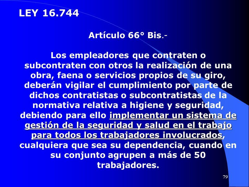 LEY 16.744 Artículo 66° Bis.- implementar un sistema de gestión de la seguridad y salud en el trabajo para todos los trabajadores involucrados Los emp