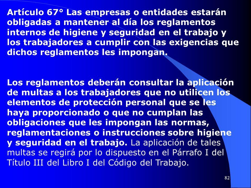 Artículo 67° Las empresas o entidades estarán obligadas a mantener al día los reglamentos internos de higiene y seguridad en el trabajo y los trabajad