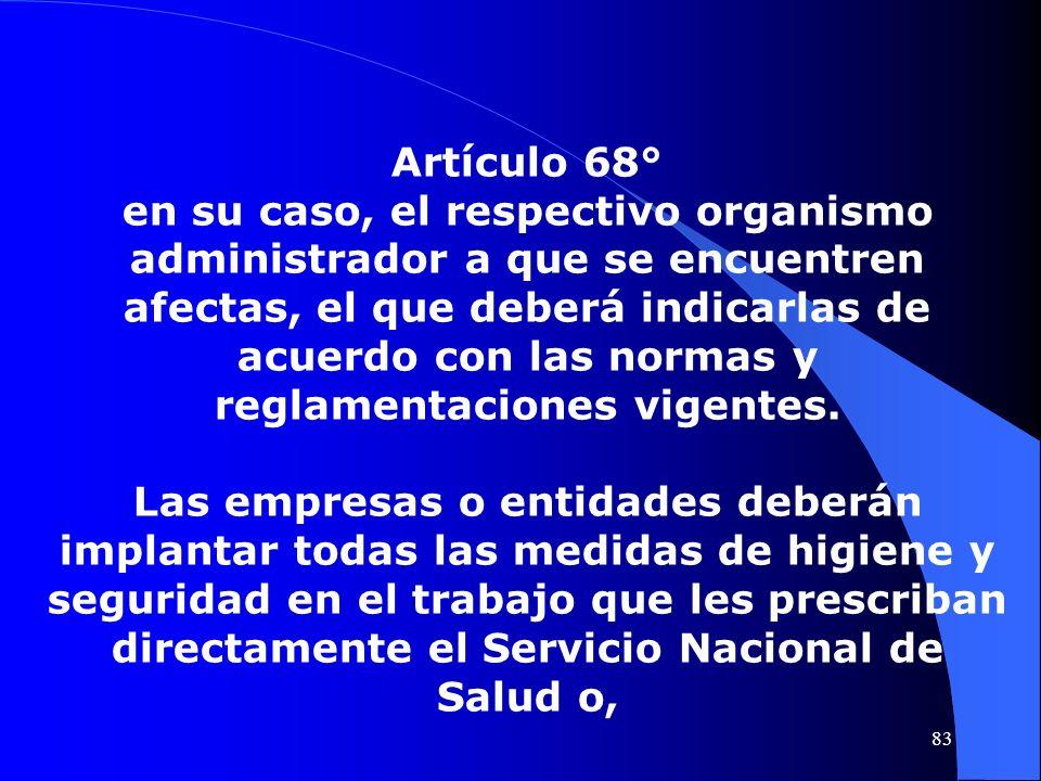 Artículo 68° en su caso, el respectivo organismo administrador a que se encuentren afectas, el que deberá indicarlas de acuerdo con las normas y regla