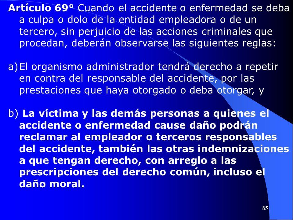 Artículo 69° Cuando el accidente o enfermedad se deba a culpa o dolo de la entidad empleadora o de un tercero, sin perjuicio de las acciones criminale