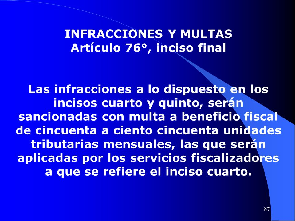 INFRACCIONES Y MULTAS Artículo 76°, inciso final Las infracciones a lo dispuesto en los incisos cuarto y quinto, serán sancionadas con multa a benefic
