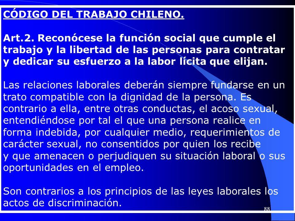 CÓDIGO DEL TRABAJO CHILENO. Art.2. Reconócese la función social que cumple el trabajo y la libertad de las personas para contratar y dedicar su esfuer