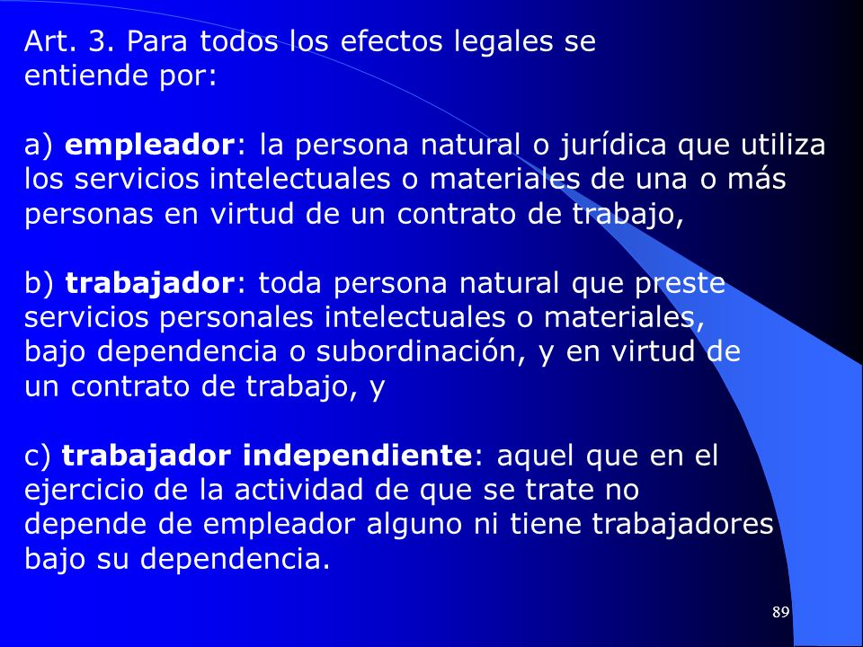 Art. 3. Para todos los efectos legales se entiende por: a) empleador: la persona natural o jurídica que utiliza los servicios intelectuales o material