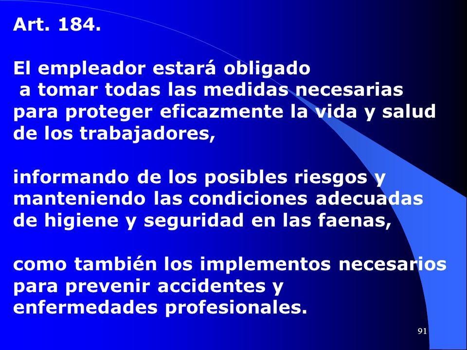 Art. 184. El empleador estará obligado a tomar todas las medidas necesarias para proteger eficazmente la vida y salud de los trabajadores, informando