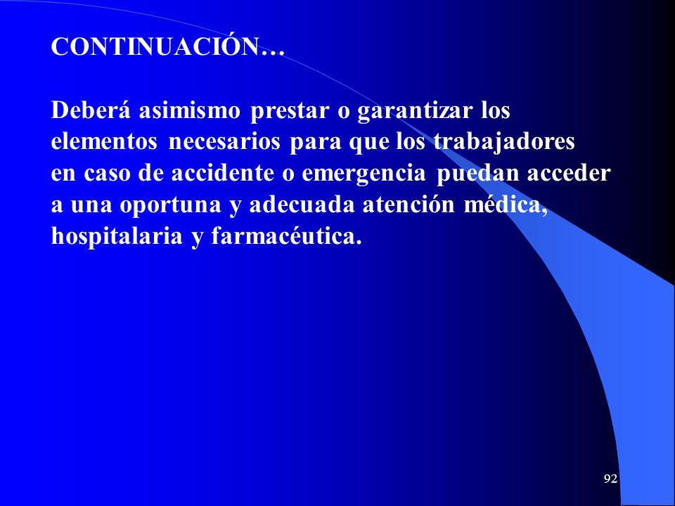 CONTINUACIÓN… Deberá asimismo prestar o garantizar los elementos necesarios para que los trabajadores en caso de accidente o emergencia puedan acceder