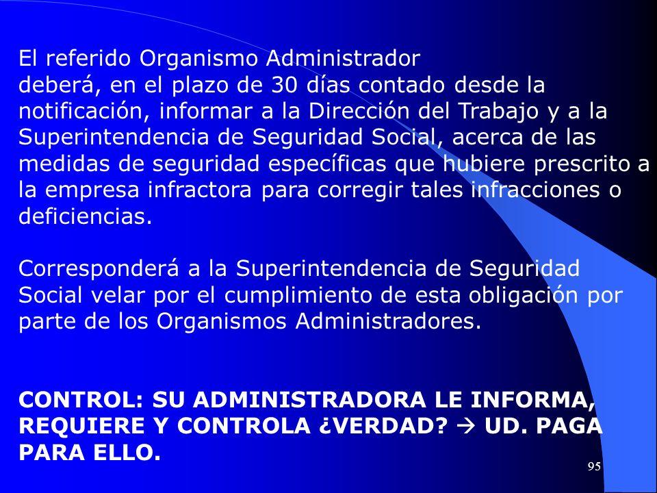El referido Organismo Administrador deberá, en el plazo de 30 días contado desde la notificación, informar a la Dirección del Trabajo y a la Superinte