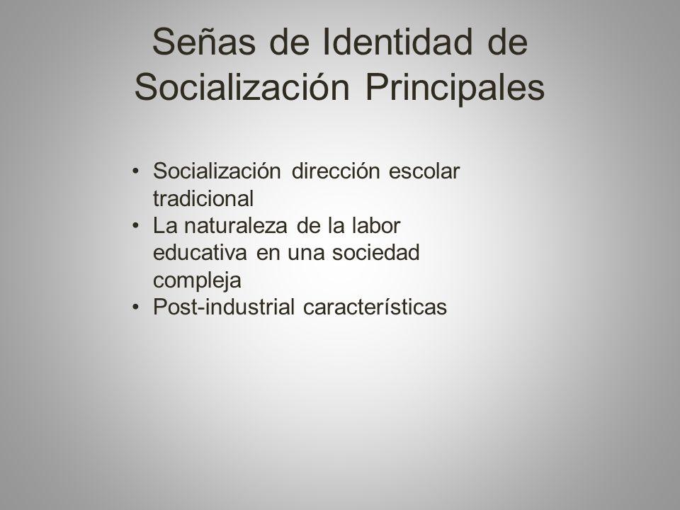 Señas de Identidad de Socialización Principales Socialización dirección escolar tradicional La naturaleza de la labor educativa en una sociedad compleja Post-industrial características