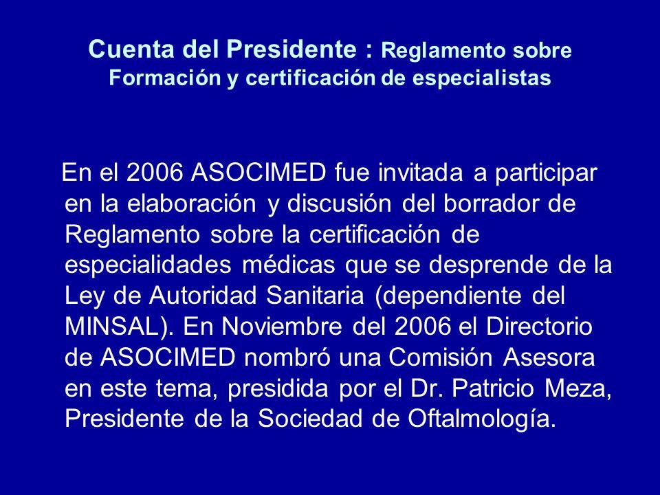 Cuenta del Presidente : Reglamento sobre Formación y certificación de especialistas En el 2006 ASOCIMED fue invitada a participar en la elaboración y