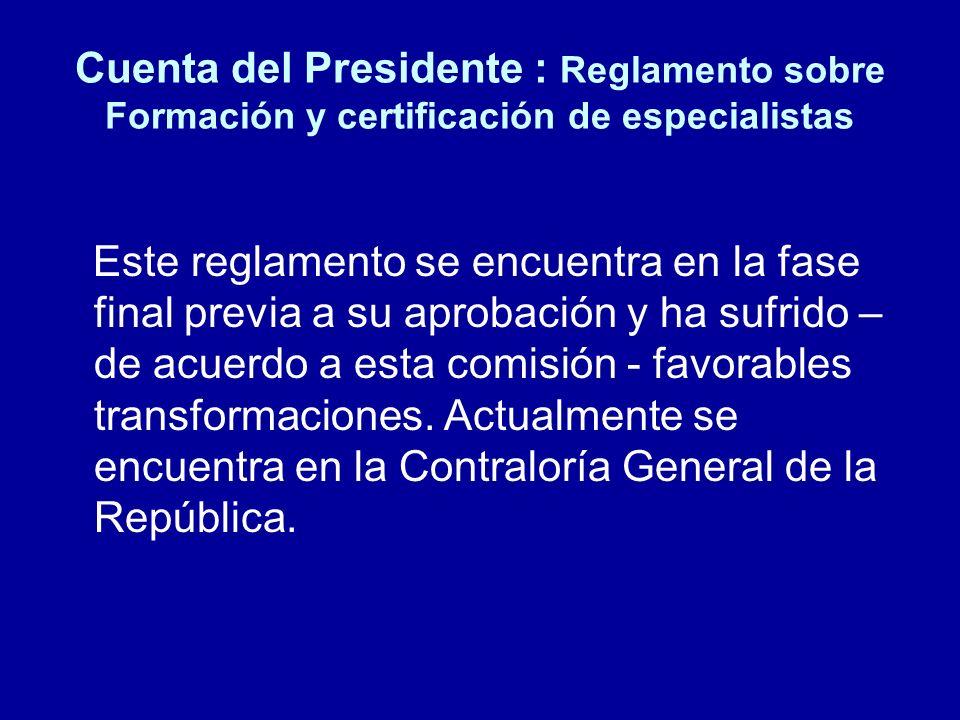 Cuenta del Presidente : Reglamento sobre Formación y certificación de especialistas Este reglamento se encuentra en la fase final previa a su aprobaci