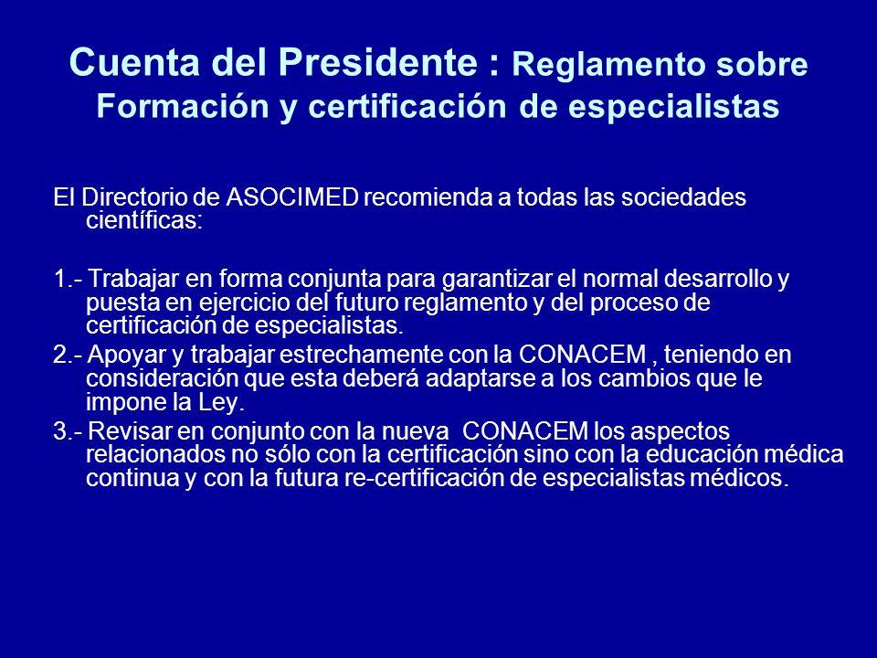 Cuenta del Presidente : Reglamento sobre Formación y certificación de especialistas El Directorio de ASOCIMED recomienda a todas las sociedades cientí