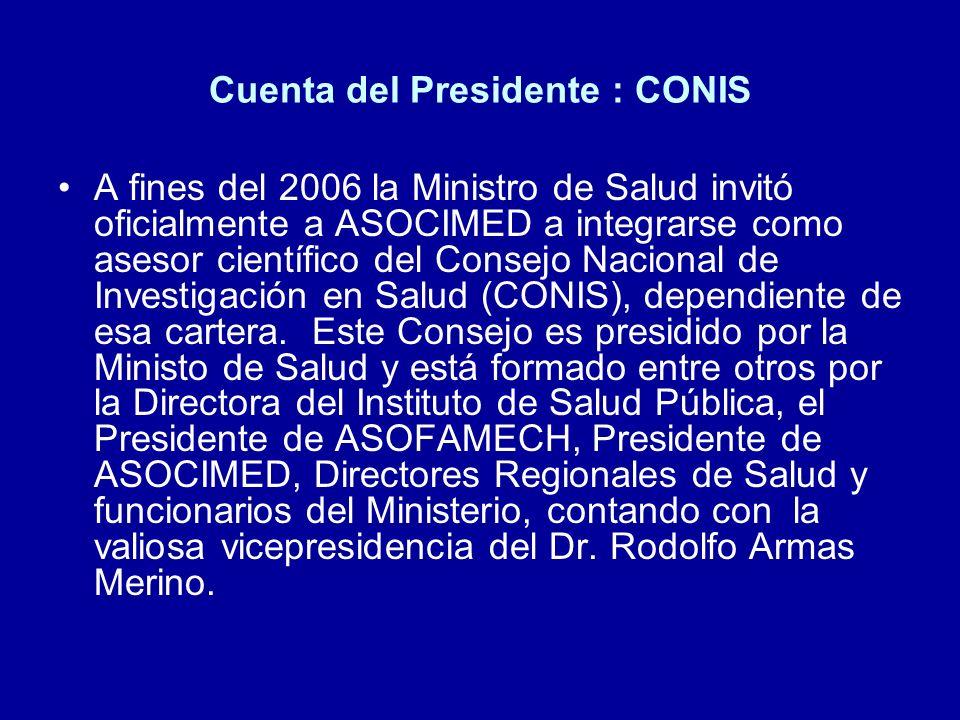 Cuenta del Presidente : CONIS A fines del 2006 la Ministro de Salud invitó oficialmente a ASOCIMED a integrarse como asesor científico del Consejo Nac
