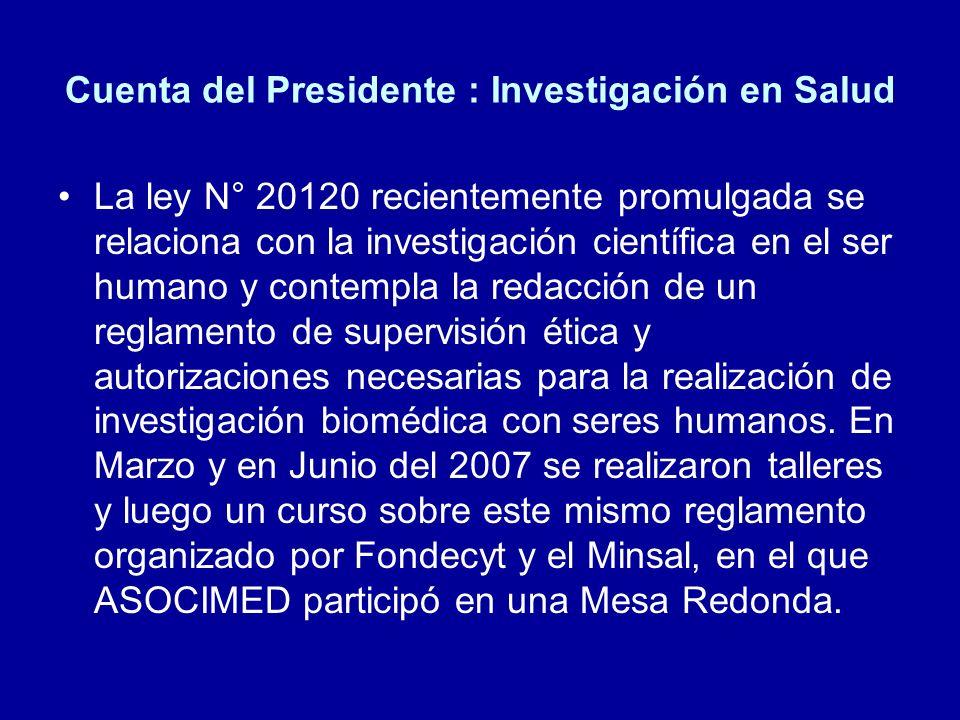 Cuenta del Presidente : Investigación en Salud La ley N° 20120 recientemente promulgada se relaciona con la investigación científica en el ser humano