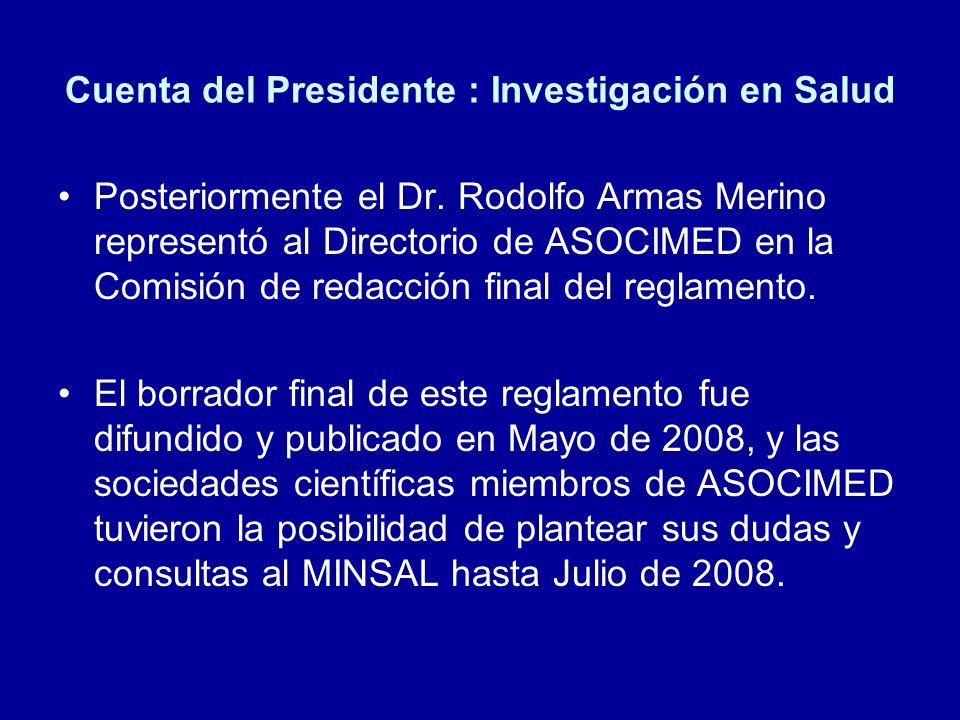 Cuenta del Presidente : Investigación en Salud Posteriormente el Dr. Rodolfo Armas Merino representó al Directorio de ASOCIMED en la Comisión de redac