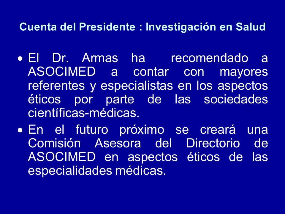 Cuenta del Presidente : Investigación en Salud El Dr. Armas ha recomendado a ASOCIMED a contar con mayores referentes y especialistas en los aspectos