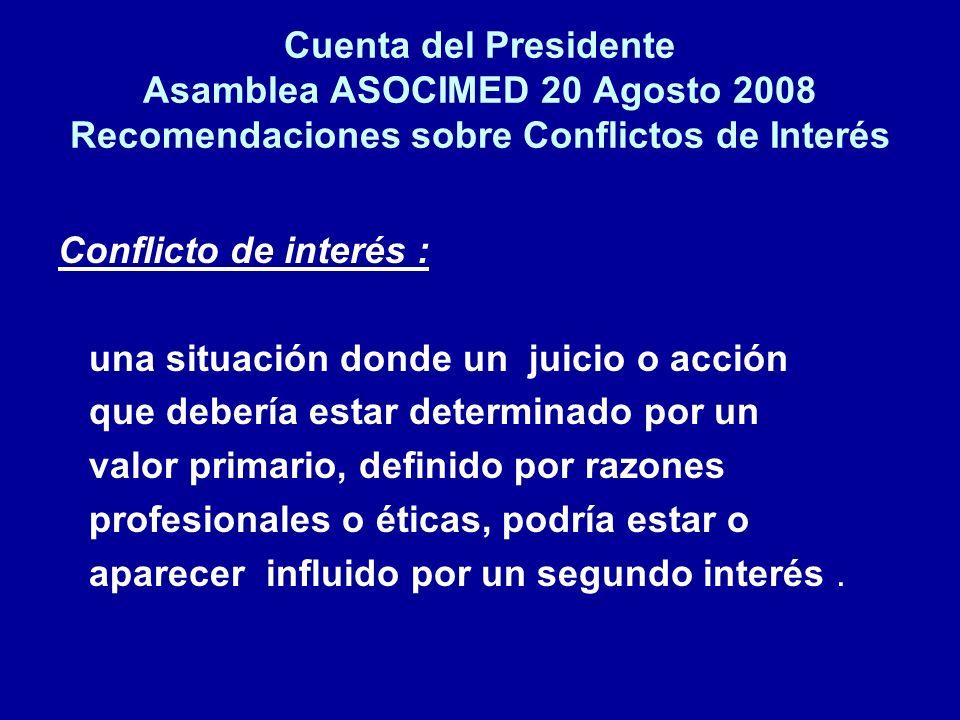 Cuenta del Presidente Asamblea ASOCIMED 20 Agosto 2008 Recomendaciones sobre Conflictos de Interés Conflicto de interés : una situación donde un juici