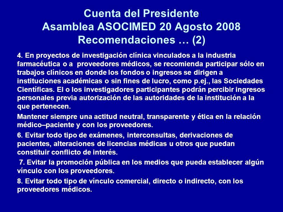 Cuenta del Presidente Asamblea ASOCIMED 20 Agosto 2008 Recomendaciones … (2) 4. En proyectos de investigación clínica vinculados a la industria farmac